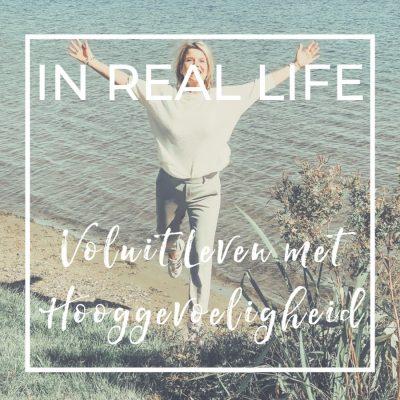 In Real life Voluit Leven met Hooggevoeligheid
